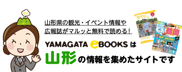 山形県の観光・イベント情報や広報誌がマルッと無料で読める!YAMAGATA eBOOKSは山形の情報を集めたサイトです